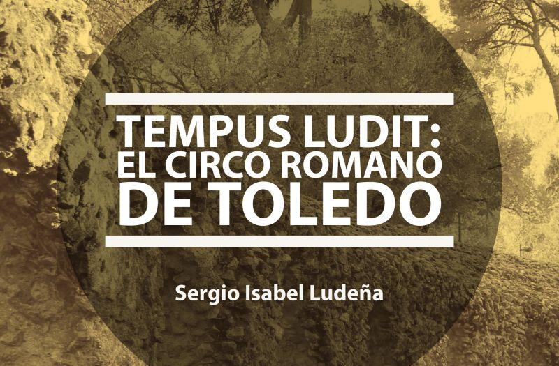 Tempus ludit: el circo romano de Toledo